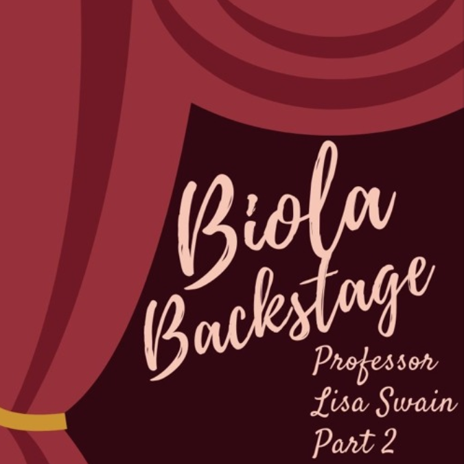 Biola Backstage with Dr. Lisa Swain (Part II)